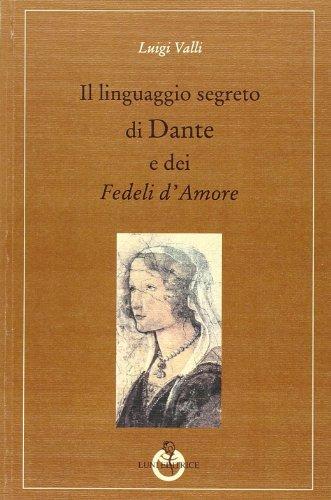 Il linguaggio segreto di Dante e dei «Fedeli d'amore»