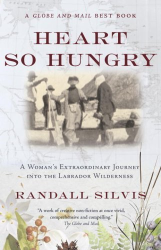 Heart So Hungry: A Woman's Extraordinary Journey into the Labrador Wilderness by Silvis, Randall (2005) Paperback