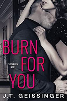 [J.T. Geissinger]のBurn for You (Slow Burn Book 1) (English Edition)
