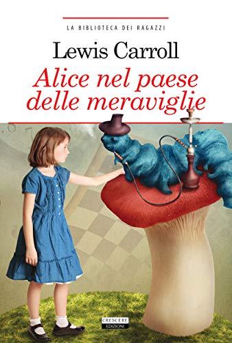 Alice nel paese delle meraviglie: Ediz. integrale con immagini originali (La biblioteca dei ragazzi Vol. 12)