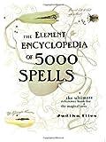 Element Encyclopaedia 5000 Spells by Judika Illes (Mar 11 2004)