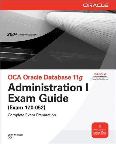 OCA Oracle Database 11g Administration I Exam Guide (Exam 1Z0-052): Administration 1 Exam Guide (English Edition)