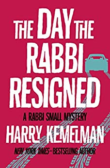 The Day the Rabbi Resigned (The Rabbi Small Mysteries Book 11) by [Harry Kemelman]