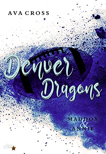 Denver Dragons: Maddox und Annie (Denver-Dragons-Football-Reihe 1)