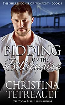 Bidding On The Billionaire (The Sherbrookes of Newport Book 8) by [Christina Tetreault]