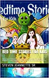 Bed Time Stories for Kids: Short, Sweet Bedtime Stories for Children About Sad Trolls, Beautiful Princesses, Flying Unicorns, Happy Dragons, and a Spoiled Little Prince (English Edition)