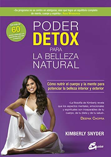Poder detox para la belleza natural. Cómo nutrir el cuerpo y la mente para potenciar la belleza interior y exterior (Nutrición y salud)