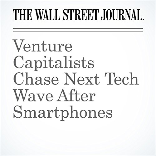 Venture Capitalists Chase Next Tech Wave After Smartphones cover art