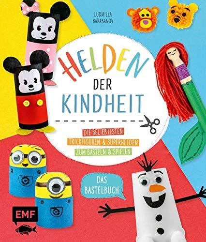 Helden der Kindheit – Das Bastelbuch: Die beliebtesten Trickfiguren und Superhelden zum Basteln und Spielen – Mit bebilderten Schritt-für-Schritt-Anleitungen für Kinder ab 4 Jahren