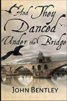 And They Danced Under The Bridge