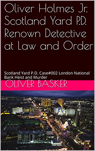 Oliver Holmes Jr. Scotland Yard P.D. Renown Detective at Law and Order: Scotland Yard P.D. Case#002 London National Bank Heist and Murder (OLIVER HOLMES JUNIOR) (English Edition)