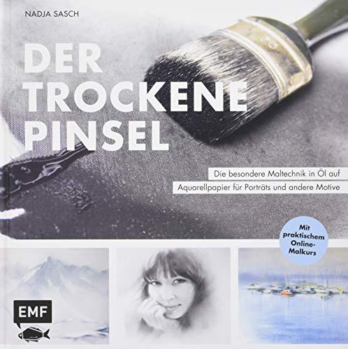 Der trockene Pinsel – Die besondere Maltechnik in Öl für eindrucksvolle Porträts und andere Motive: Mit praktischem Online-Malkurs