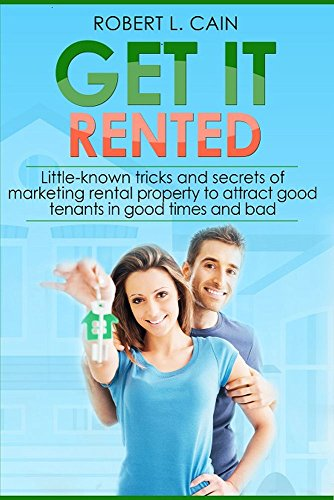 Get It Rented!: Little-known tricks and secrets of marketing rental property to attract good tenants in good times and bad by [Robert L. Cain]