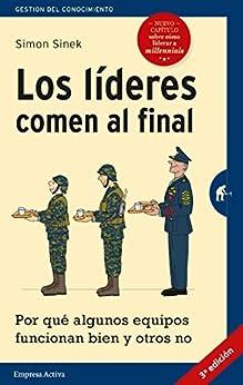 Los líderes comen al final (edición revisada): Por qué algunos equipos funcionan bien y otros no (Gestión del conocimiento) (Spanish Edition) por [Simon Sinek, Martín Rodríguez-Courel Ginzo]
