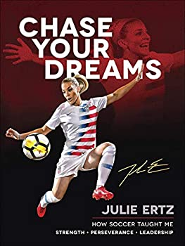 Chase Your Dreams  How Soccer Taught Me Strength Perseverance and Leadership