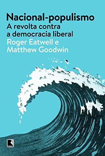 Nacional-populismo: A revolta contra a democracia liberal