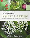 Creating a Forest Garden: Working with Nature to Grow Edible Crops - Martin Crawford