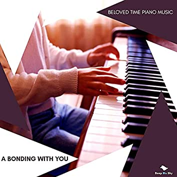 A Bonding With You - Beloved Time Piano Music
