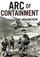 Arc of Containment: Britain, the United States, and Anticommunism in Southeast Asia (United States in the World)