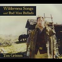 Wilderness Songs & Bad Man Ballads