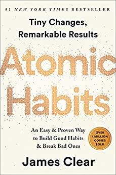 Atomic Habits: An Easy & Proven Way to Build Good Habits & Break Bad Ones by [James Clear]