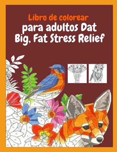 Libro de colorear para adultos Dat Big, Fat Stress Relief: ¡58 diseños diferentes y las páginas para colorear más hermosas!
