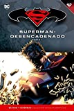 Batman y Superman - Colección Novelas Gráficas número 14: Superman: Desencadenado (Parte 1)