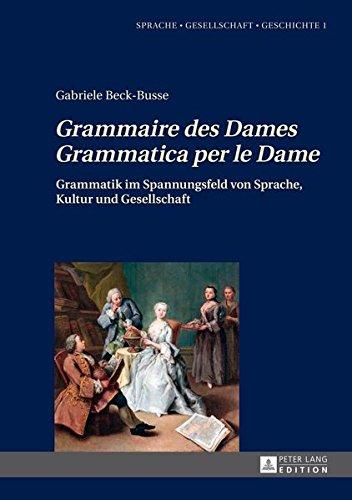 «grammaire Des Dames»-«grammatica Per Le Dame»: Grammatik Im Spannungsfeld Von Sprache, Kultur Und Gesellschaft