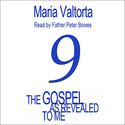 The Gospel as Revealed to Me: Volume 9                   By:                                                                                                                                 Maria Valtorta                               Narrated by:                                                                                                                                 Father Peter Bowes                      Length: 19 hrs and 46 mins     Not rated yet     Overall 0.0