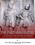 The Parthian Empire: The History and Culture of One of Ancient Rome's Most Famous Enemies