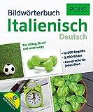 PONS Bildwörterbuch Italienisch: 12.500 Begriffe und Redewendungen in 3.000 topaktuellen Bildern für Alltag, Beruf und unterwegs.
