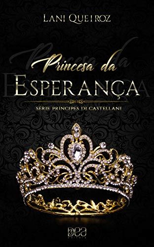 Princesa da Esperança (Príncipes Di Castellani Livro 7) por [Lani Queiroz, 3DEA Editora]