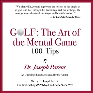 GOLF: The Art of the Mental Game     100 Classic Golf Tips              By:                                                                                                                                 Dr. Joseph Parent                               Narrated by:                                                                                                                                 Dr. Joseph Parent                      Length: 2 hrs and 3 mins     7 ratings     Overall 4.0
