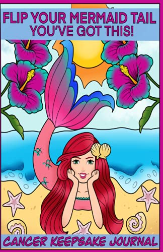 Flip Your Mermaid Tail! You've Got This!: Cancer Keepsake Journal