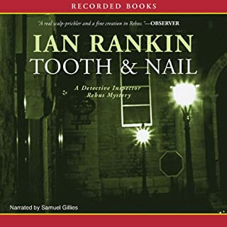 Tooth and Nail                   By:                                                                                                                                 Ian Rankin                               Narrated by:                                                                                                                                 Samuel Gillies                      Length: 9 hrs and 21 mins     259 ratings     Overall 4.0