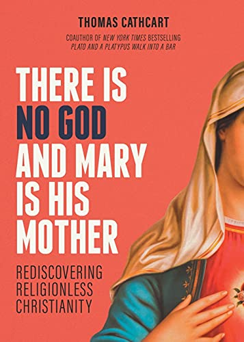There Is No God and Mary Is His Mother: Rediscovering Religionless Christianity