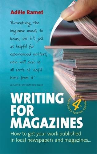 Writing For Magazines: 4th edition: How to Get Your Work Published in Local Newspapers and Magazines