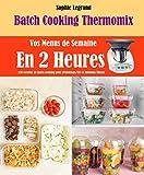 Batch Cooking Thermomix: Vos Menus de Semaine En 2 Heures, 120 Recettes de batch...