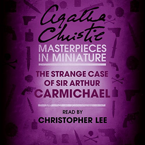 Couverture de The Strange Case of Sir Arthur Carmichael: A Hercule Poirot Short Story