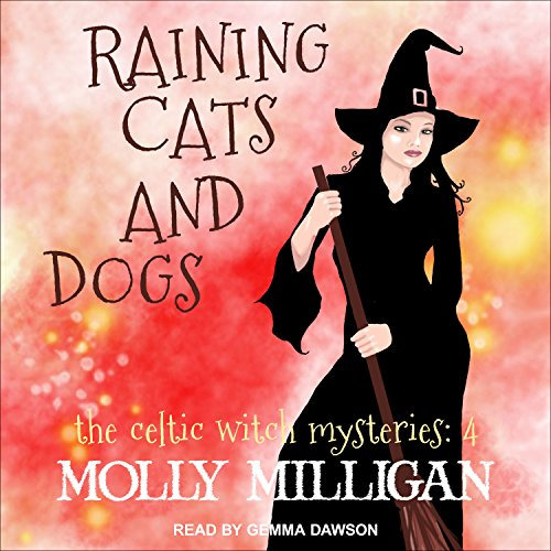 Raining Cats and Dogs: Celtic Witch Mysteries Series, Book 4