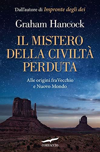 Il mistero della civiltà perduta. Alle origini fra Vecchio e Nuovo Mondo
