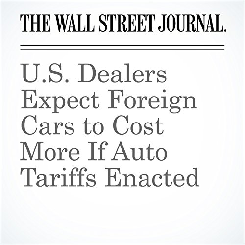 U.S. Dealers Expect Foreign Cars to Cost More If Auto Tariffs Enacted copertina