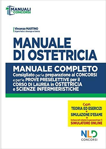 Manuale di ostetricia. Manuale completo consigliato per la preparazione ai concorsi e per le prove preselettive per il corso di laurea in ostetricia e scienze infermieristiche