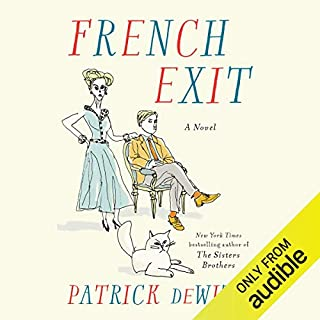 French Exit                   Written by:                                                                                                                                 Patrick deWitt                               Narrated by:                                                                                                                                 Laurence Bouvard                      Length: 5 hrs and 55 mins     40 ratings     Overall 3.8