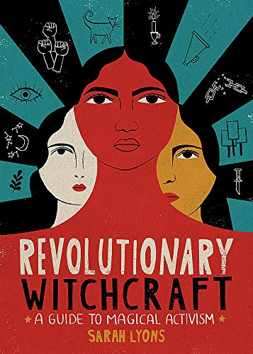 Compare Textbook Prices for Revolutionary Witchcraft: A Guide to Magical Activism  ISBN 9780762495733 by Lyons, Sarah