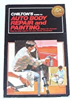 Chilton's Guide to Auto Body Repair and Painting 0801973783 Book Cover