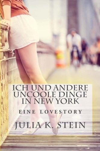 Ich und andere uncoole Dinge in New York: Roman