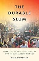 The Durable Slum: Dharavi and the Right to Stay Put in Globalizing Mumbai (Globalization and Community)