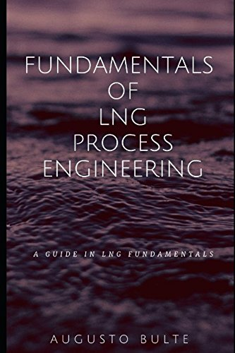 Fundamentals of LNG Process Engineering: A guide in LNG Fundamentals