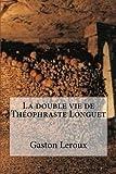La double vie de Theophraste Longuet - CreateSpace Independent Publishing Platform - 13/02/2015